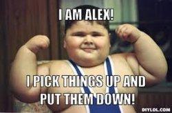 fat-kid-meme-generator-i-am-alex-i-pick-things-up-and-put-them-down-894c67.jpg